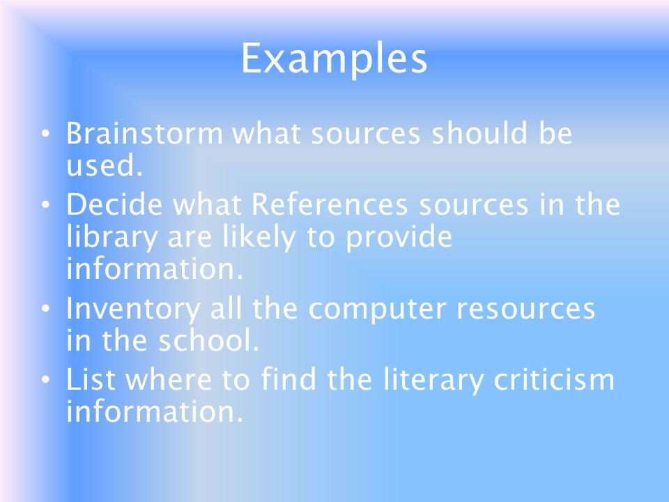 Examples Brainstorm what sources should be used.