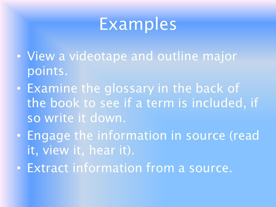 Examples View a videotape and outline major points.