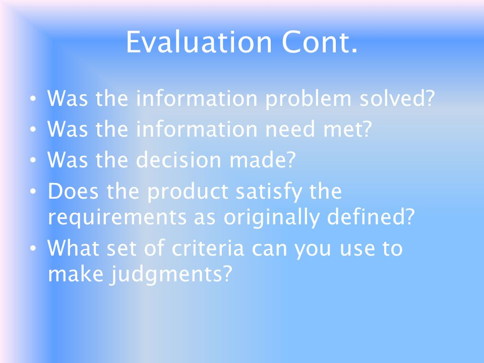 Evaluation Cont. Was the information problem solved