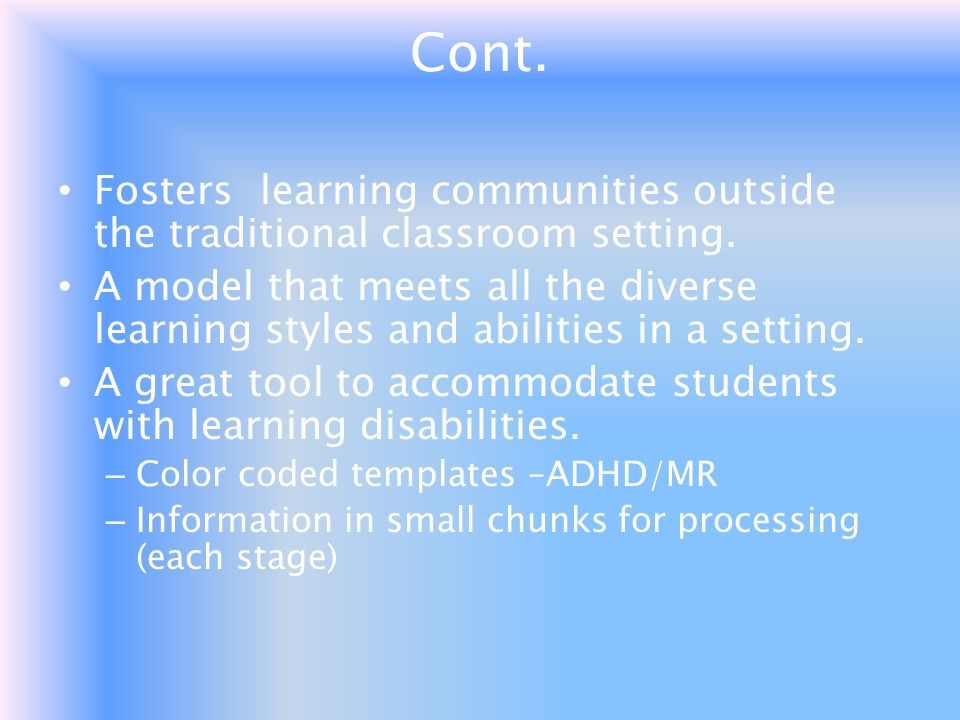 Cont. Fosters learning communities outside the traditional classroom setting.