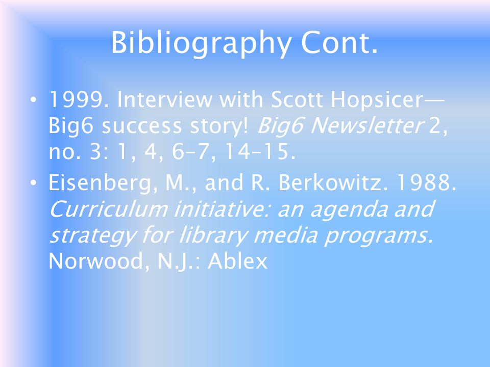 Bibliography Cont Interview with Scott Hopsicer—Big6 success story! Big6 Newsletter 2, no. 3: 1, 4, 6–7, 14–15.