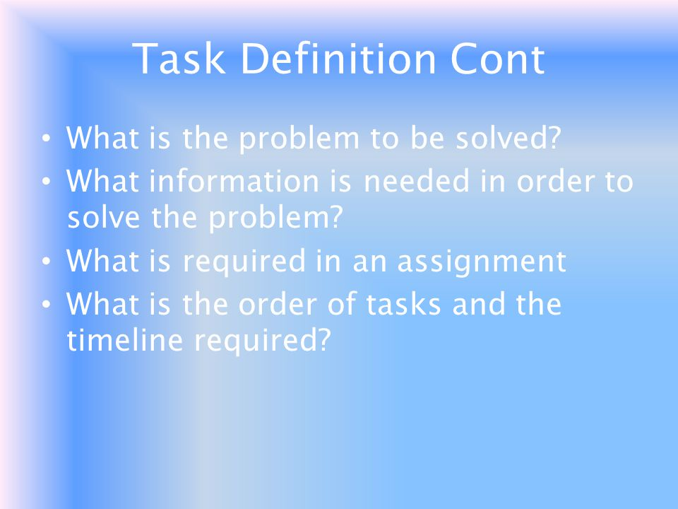 Task Definition Cont What is the problem to be solved