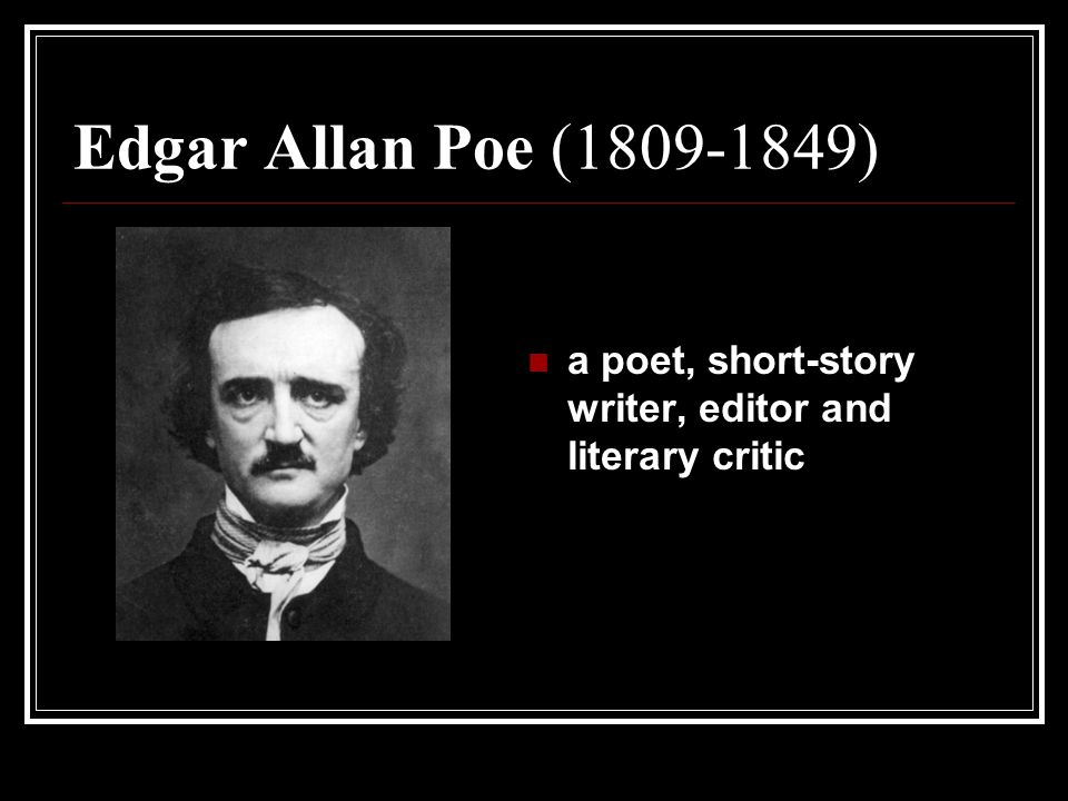 the early life education and literary achievements of edgar allan poe In the early part of 1827, edgar allan poe arrived in boston and immediately made arrangements for the publication of his first book, a collection of poems under the title of the main poem, tamerlane this book was published by calvin f s thomas, but poe paid all the costs of publication .
