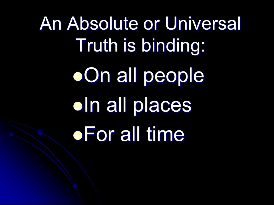 An Absolute or Universal Truth is binding: