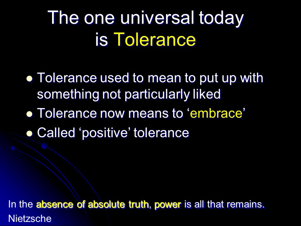 The one universal today is Tolerance