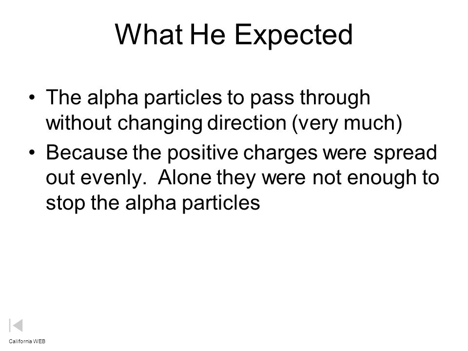 What He Expected The alpha particles to pass through without changing direction (very much)