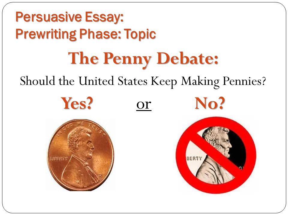 persuasive essay  the penny debate u2026 yes or no