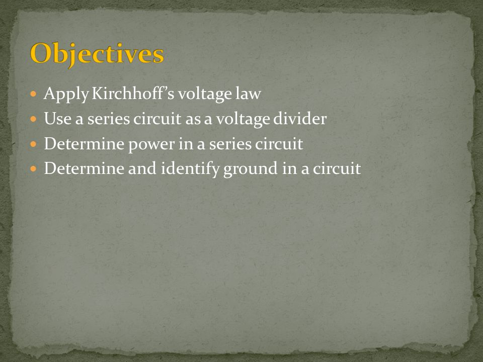 Objectives Apply Kirchhoff's voltage law