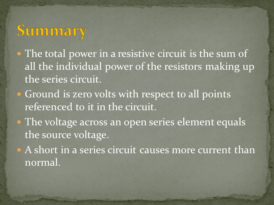 Summary The total power in a resistive circuit is the sum of all the individual power of the resistors making up the series circuit.