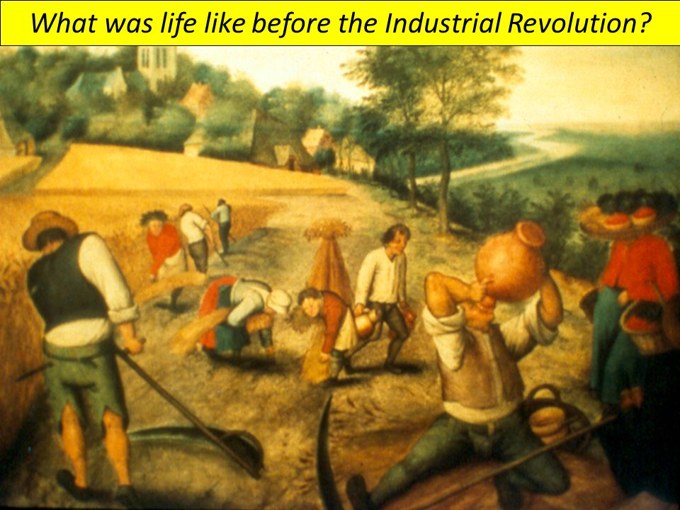 What was life like before the Industrial Revolution