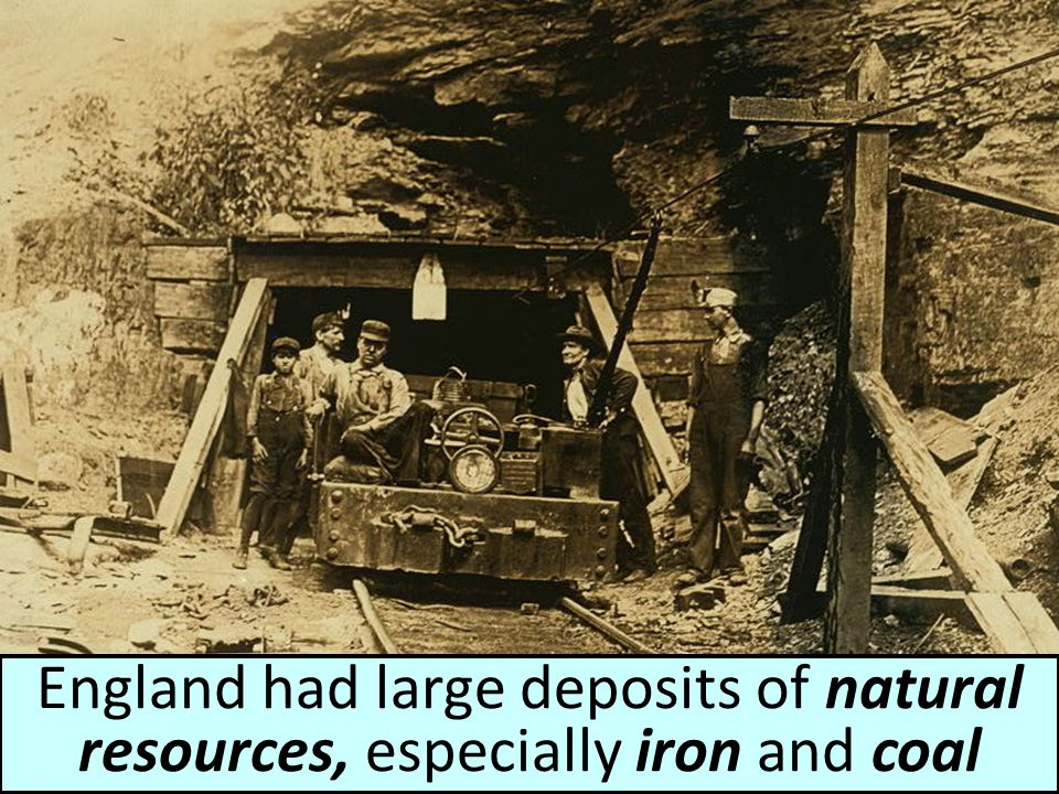 England had large deposits of natural resources, especially iron and coal