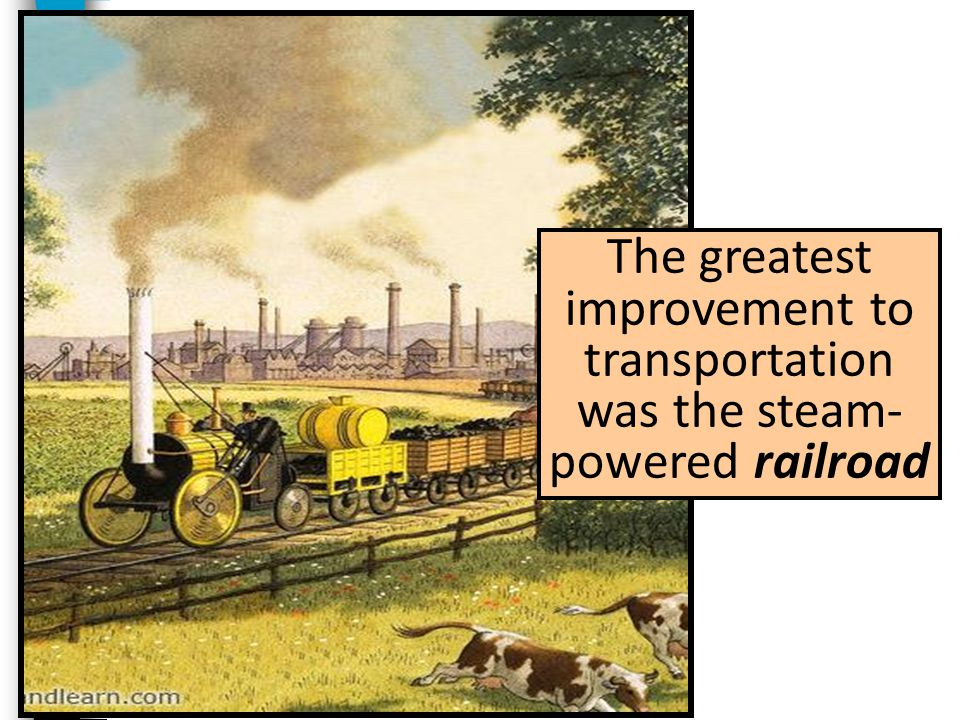 The greatest improvement to transportation was the steam-powered railroad