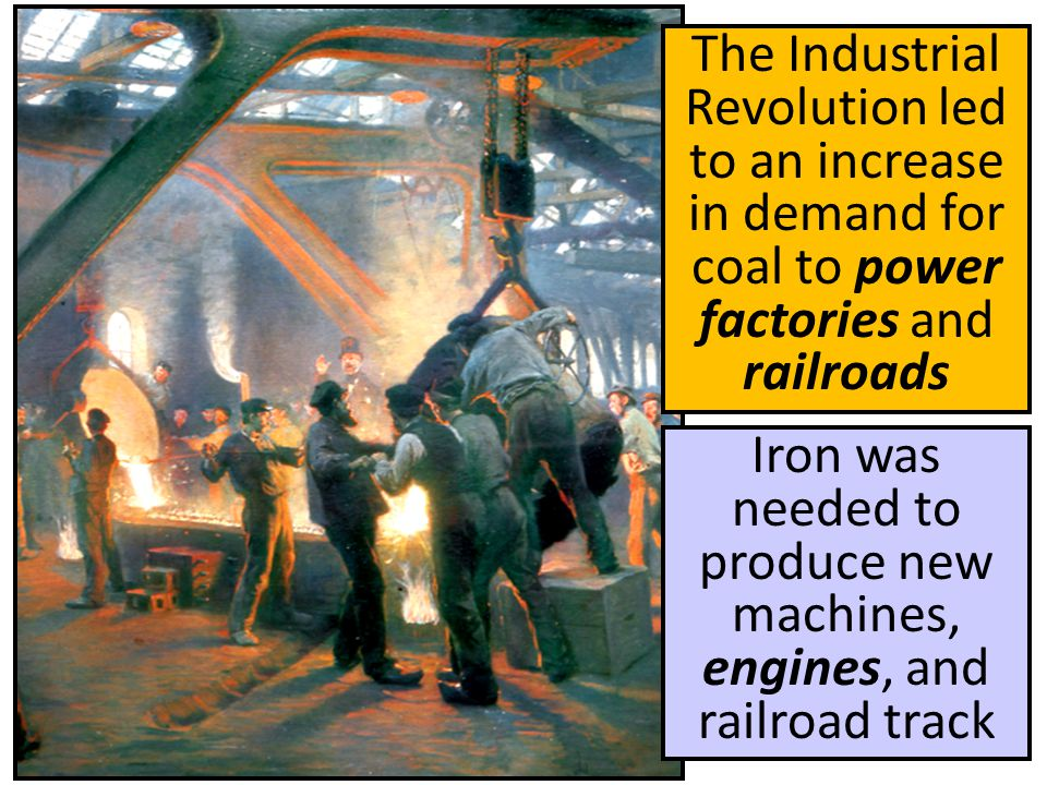 Iron was needed to produce new machines, engines, and railroad track