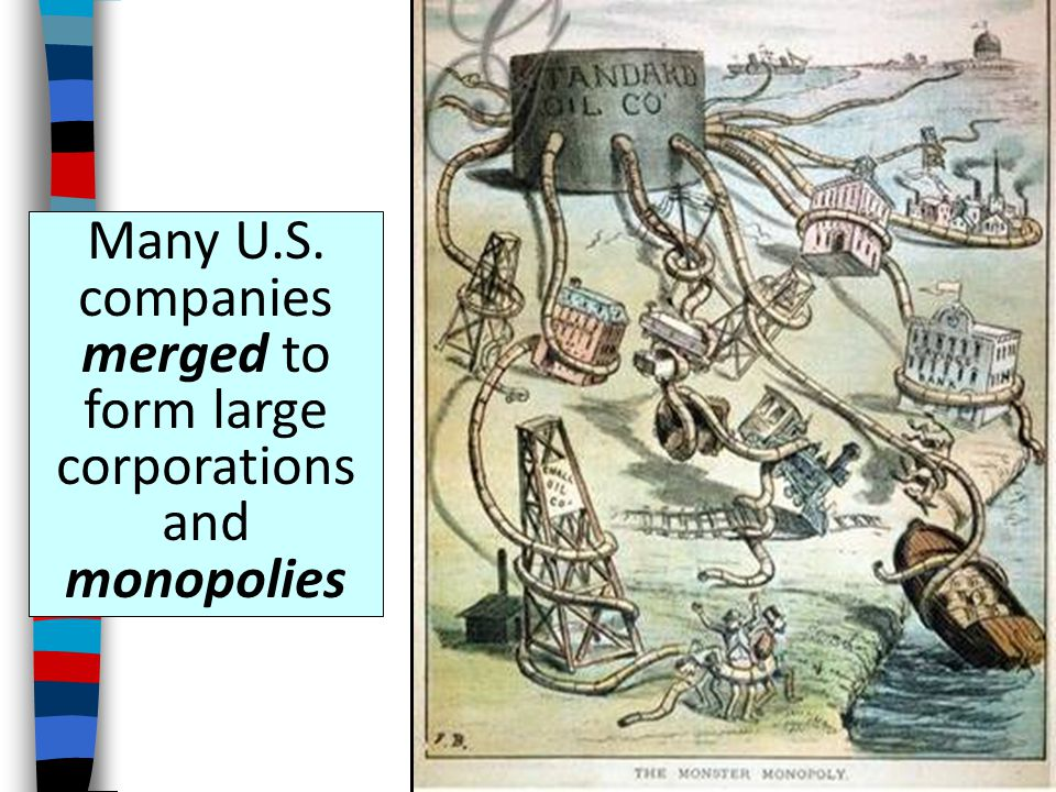 Many U.S. companies merged to form large corporations and monopolies