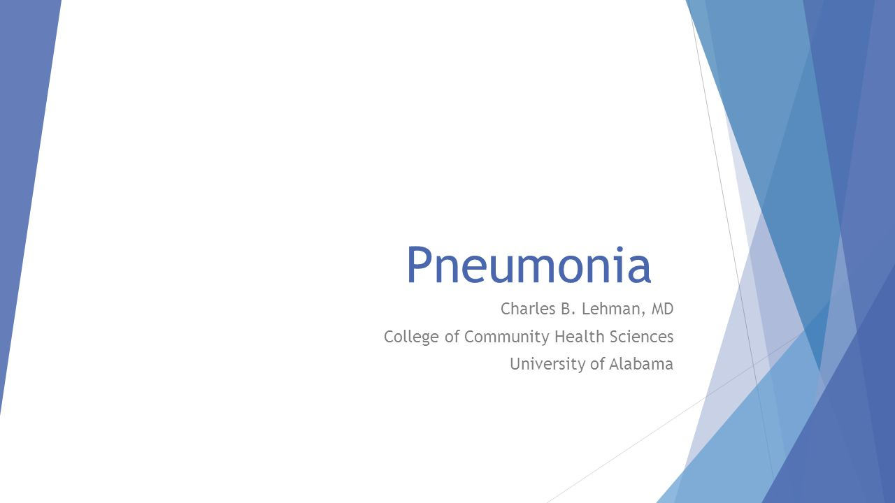 Pneumonia Charles B. Lehman, MD College of Community Health Sciences