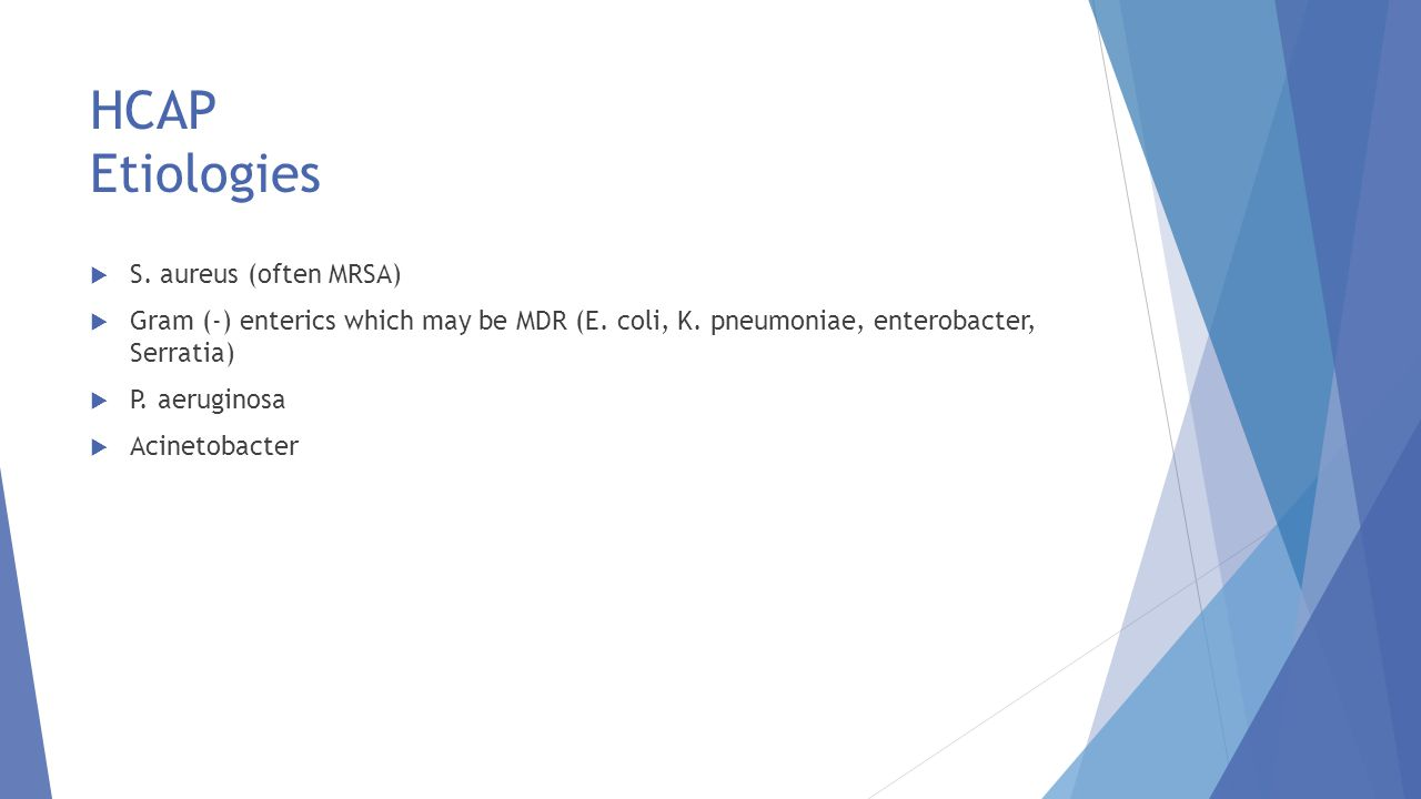 HCAP Etiologies S. aureus (often MRSA)
