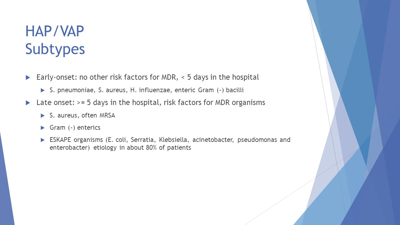 HAP/VAP Subtypes Early-onset: no other risk factors for MDR, < 5 days in the hospital.