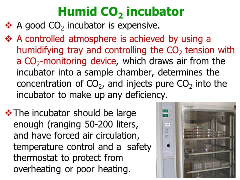Humid CO2 incubator A good CO2 incubator is expensive.