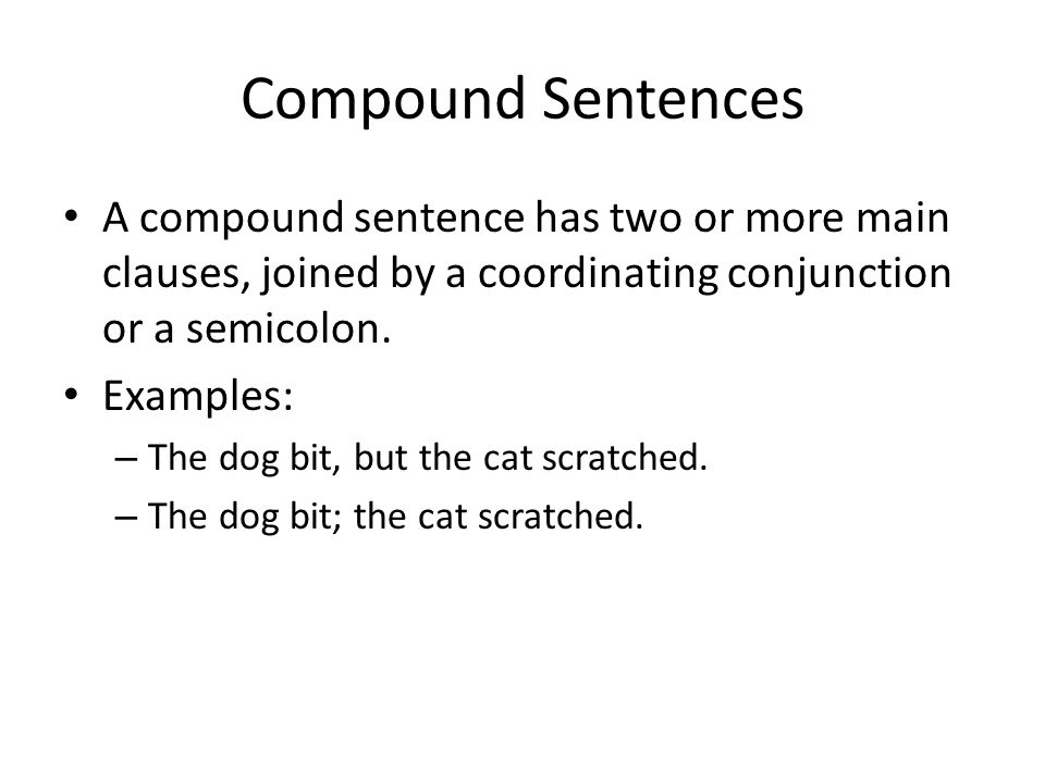 Compound Sentences A compound sentence has two or more main clauses, joined by a coordinating conjunction or a semicolon.