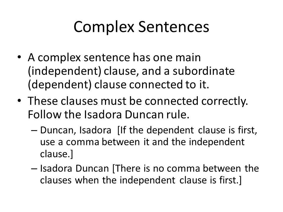 Complex Sentences A complex sentence has one main (independent) clause, and a subordinate (dependent) clause connected to it.