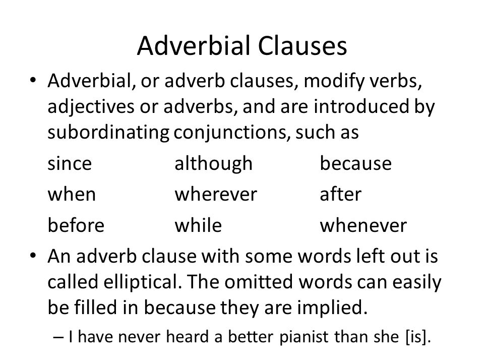 Adverbial Clauses Adverbial, or adverb clauses, modify verbs, adjectives or adverbs, and are introduced by subordinating conjunctions, such as.