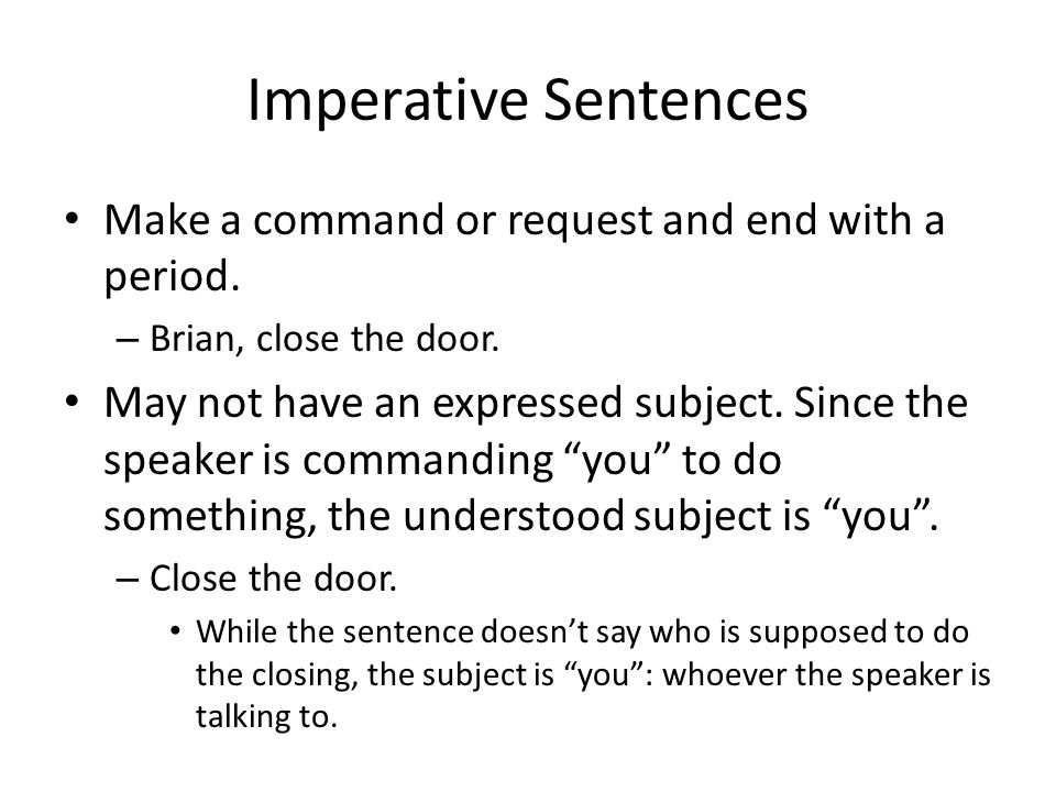 Imperative Sentences Make a command or request and end with a period.