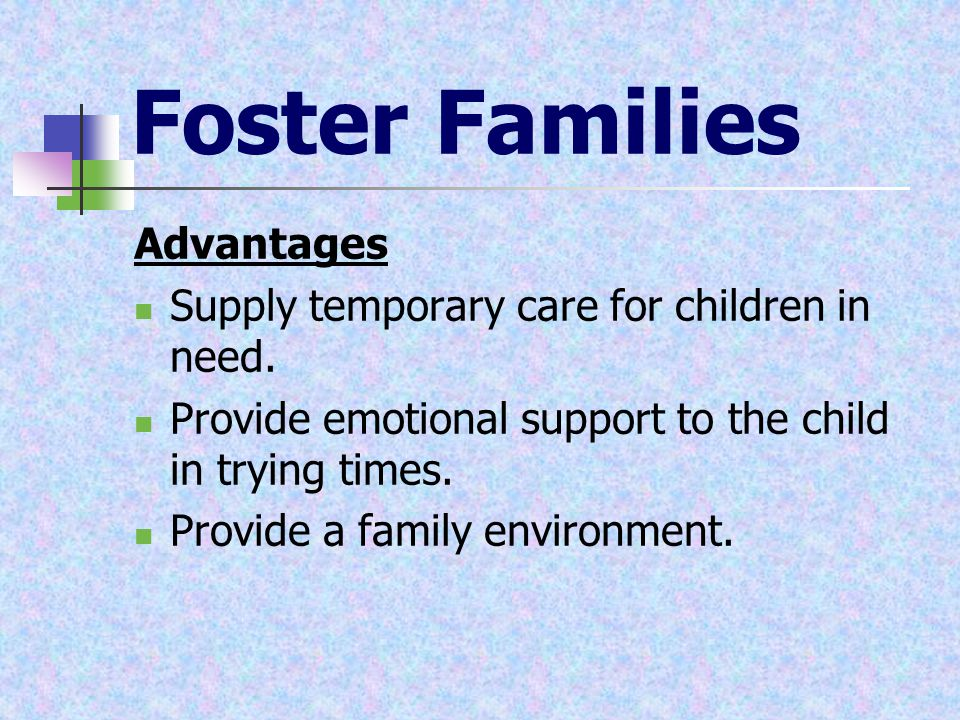 Foster Families Advantages Supply temporary care for children in need.