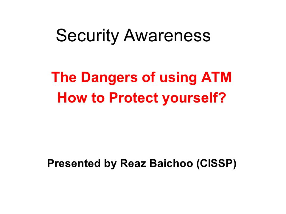 Security Awareness The Dangers of using ATM How to Protect yourself