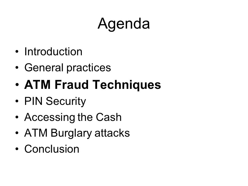 Agenda ATM Fraud Techniques Introduction General practices