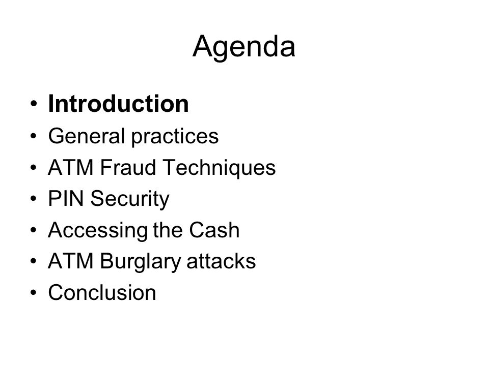 Agenda Introduction General practices ATM Fraud Techniques