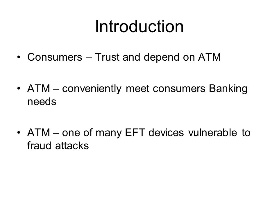 Introduction Consumers – Trust and depend on ATM