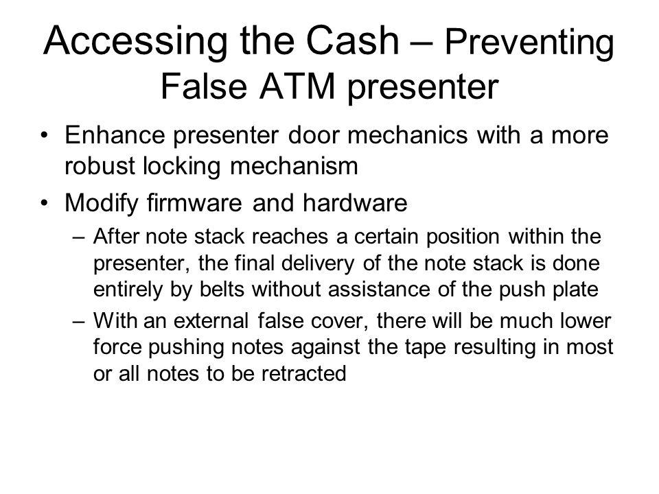 Accessing the Cash – Preventing False ATM presenter
