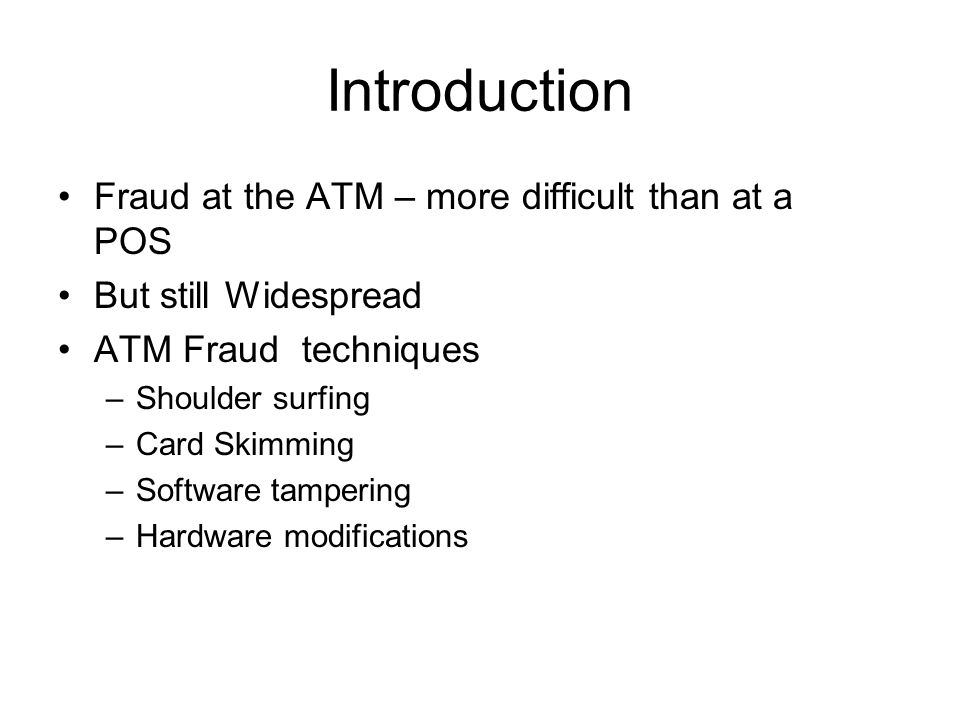 Introduction Fraud at the ATM – more difficult than at a POS