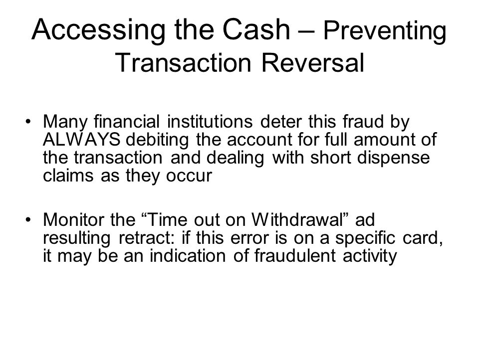 Accessing the Cash – Preventing Transaction Reversal