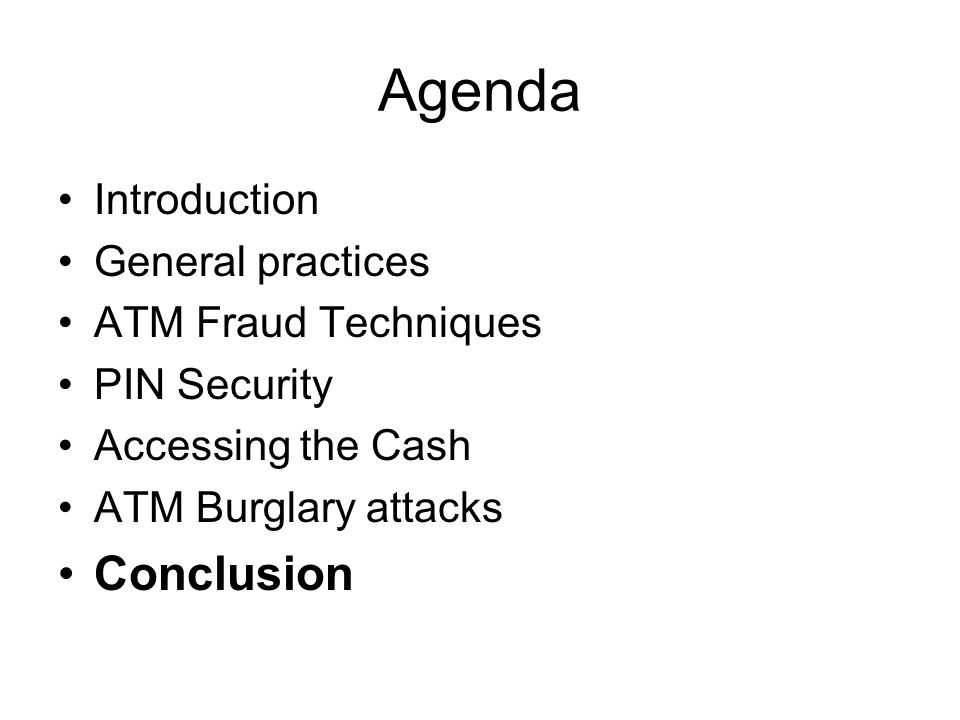 Agenda Conclusion Introduction General practices ATM Fraud Techniques