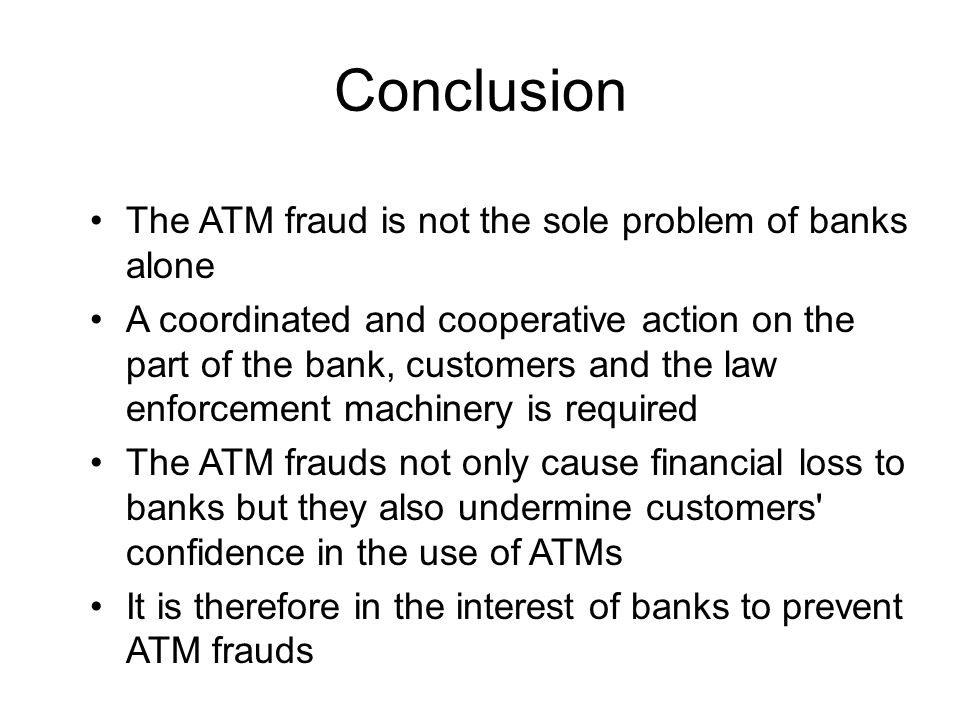 Conclusion The ATM fraud is not the sole problem of banks alone
