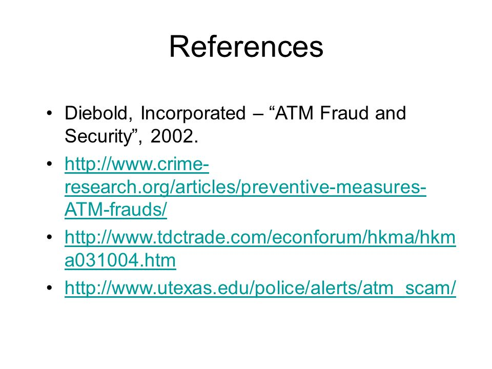 References Diebold, Incorporated – ATM Fraud and Security , 2002.