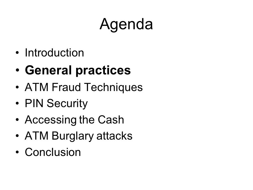 Agenda General practices Introduction ATM Fraud Techniques