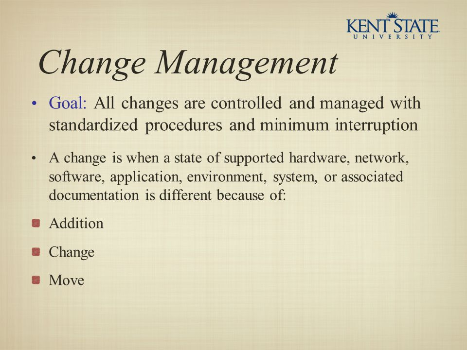 Change Management Goal: All changes are controlled and managed with standardized procedures and minimum interruption.