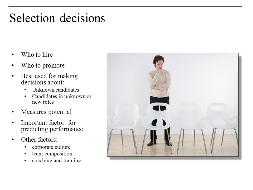 Selection decisions Who to hire Who to promote