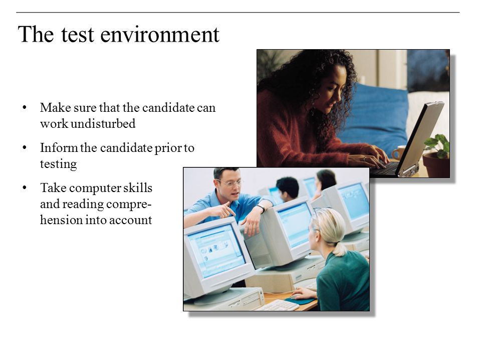 The test environment Make sure that the candidate can work undisturbed
