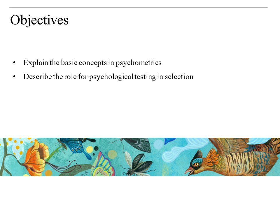 Objectives Explain the basic concepts in psychometrics