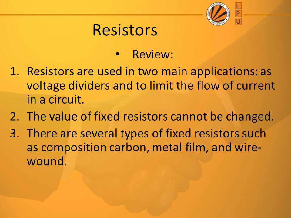 Resistors Review: Resistors are used in two main applications: as voltage dividers and to limit the flow of current in a circuit.