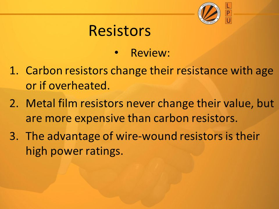 Resistors Review: Carbon resistors change their resistance with age or if overheated.