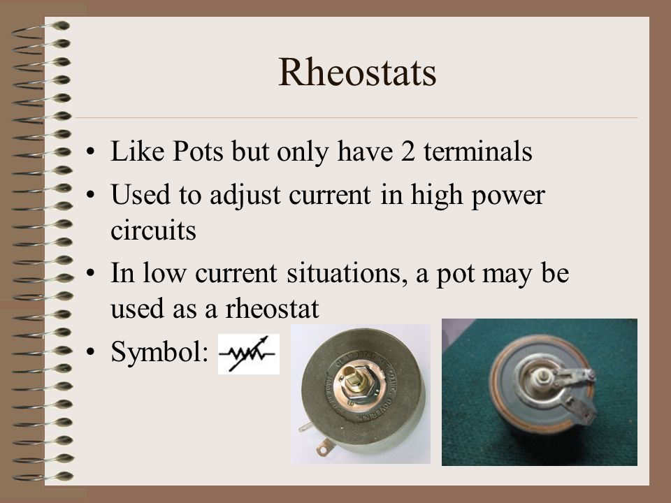 Rheostats Like Pots but only have 2 terminals