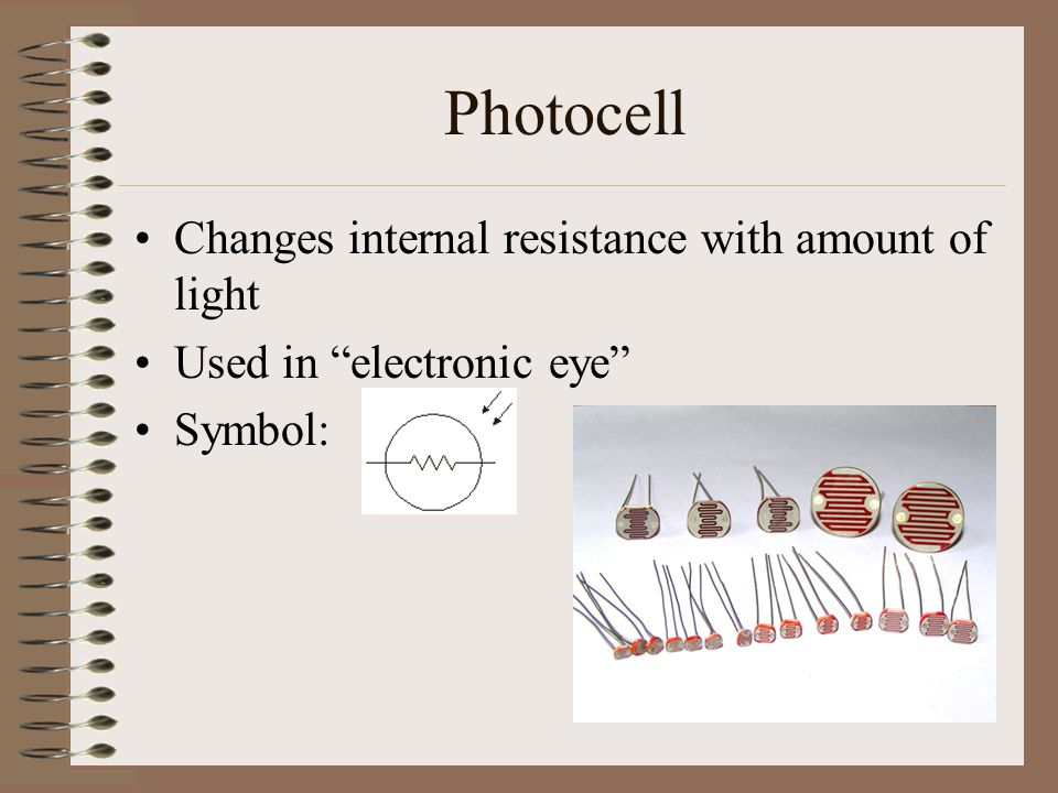 Photocell Changes internal resistance with amount of light