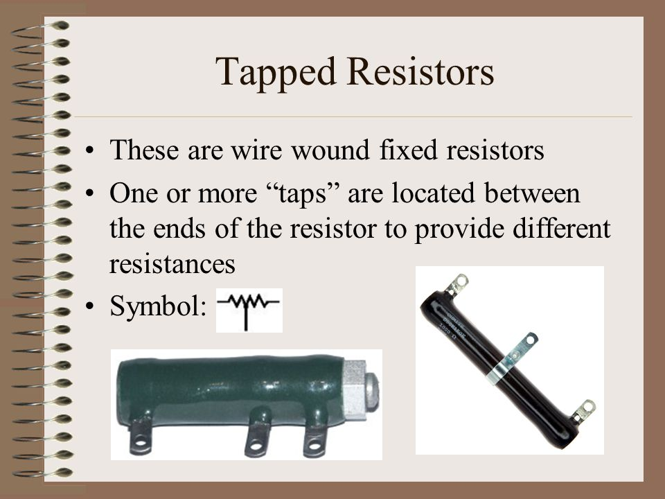 Tapped Resistors These are wire wound fixed resistors