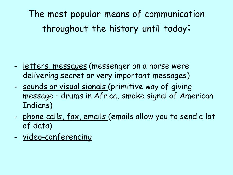 The most popular means of communication throughout the history until today: