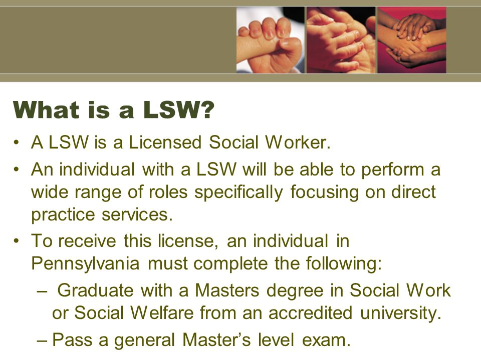 What is a LSW A LSW is a Licensed Social Worker.