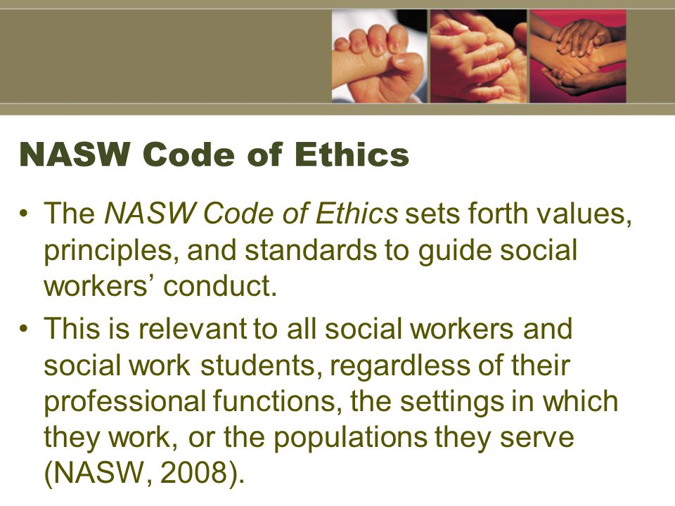 NASW Code of Ethics The NASW Code of Ethics sets forth values, principles, and standards to guide social workers' conduct.
